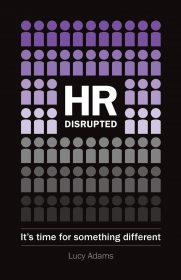HR Disrupted: It's Time For Something Different by Lucy Adams hr books